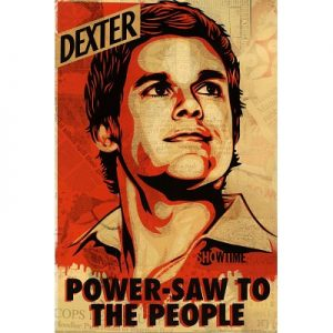 Dexter-Power-Saw-to-the-People-TV-Poster-Print-24x36-Television-Poster-Print-by-Shepard-Fairey-24x36-0